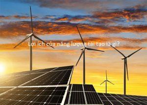 Lợi ích của năng lượng tái tạo là gì?